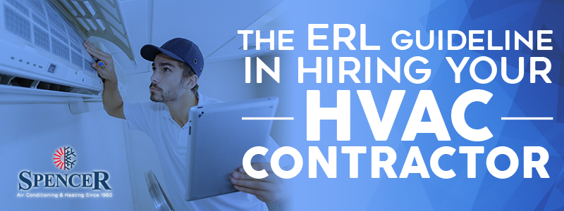 THE ERL Guideline In Hiring Your HVAC Contractor