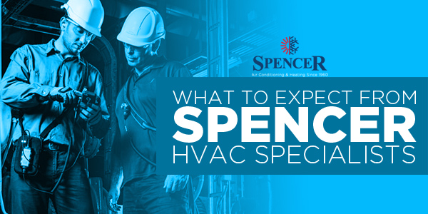 What To Expect From Spencer HVAC Specialists