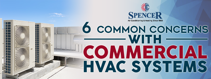6 Common Concerns With Commercial HVAC Systems