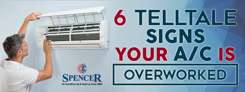 6 Telltale Signs Your AC Is Overworked