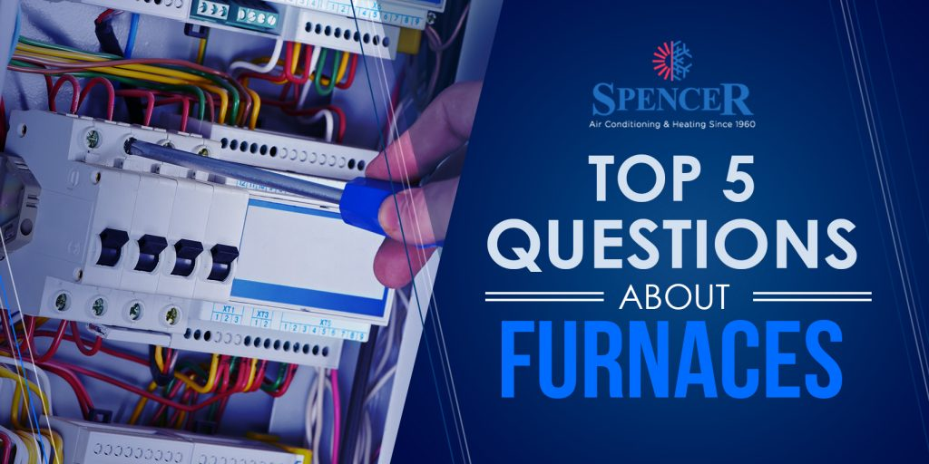 Top 5 Questions About Furnaces