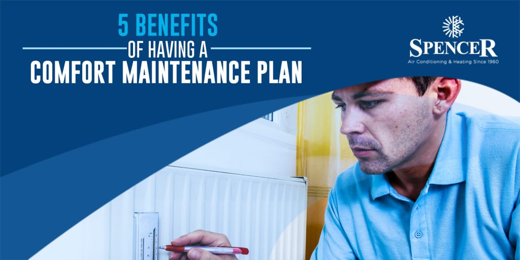 5 Benefits of Having a Comfort Maintenance Plan
