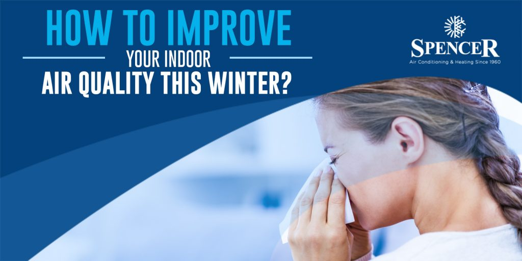 How to Improve Your Indoor Air Quality This Winter?