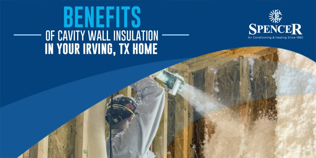 Benefits of Cavity Wall Insulation in Your Irving, TX Home