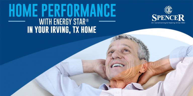 Home Performance with ENERGY STAR® in Your Irving, TX Home