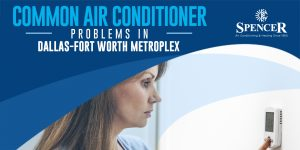 Common Air Conditioner Problems in Dallas-Fort Worth Metroplex